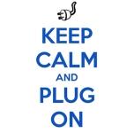 Keep Calm and Plug On